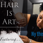 """Hair Is Art!"" featuring Ny The Stylist"